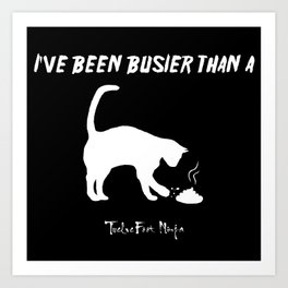 I've Been Busier Than a Cat Burying Shit On Concrete Art Print
