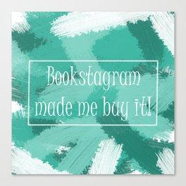 Bookstagram Made Me Canvas Print