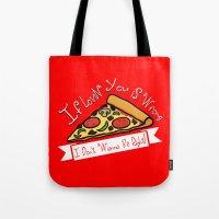Tote Bags featuring True Love     Pizza by Silvio Ledbetter