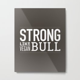 Strong Like Vegan Bull Metal Print
