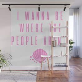 I want to be where the people aren't. Introverts unite. Antisocial gift Wall Mural