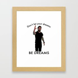 Don't Let Your Dreams Be Dreams Framed Art Print