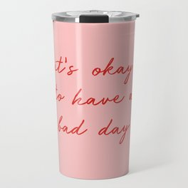 It's Okay To Have a Bad Day pink Travel Mug