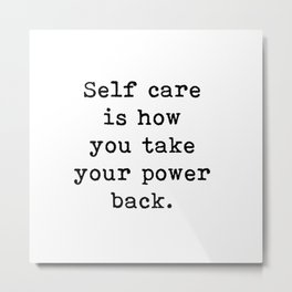 Self Care Is How You Take Your Power Back, Inspirational Quote Metal Print