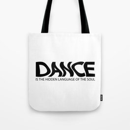 Dance is the hidden language of the soul Tote Bag
