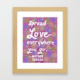 Spread Love Everywhere You Go Framed Art Print