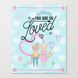You are So Loved - Cute Fox and Cat Love Canvas Print