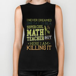 i never dreamed one day id be a super cool math teacher Biker Tank