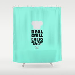 Real Grill Chefs are from Berlin T-Shirt Dn803 Shower Curtain