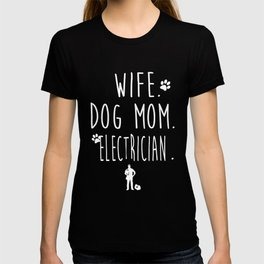 WIFE. DOG MOM. ELECTRICIAN. T-shirt