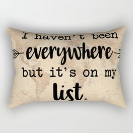 I Haven't Been Everywhere But It's On My List Rectangular Pillow