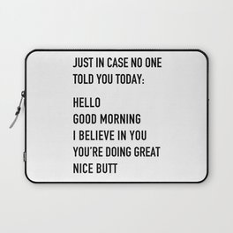 Just in case no one told you today Laptop Sleeve