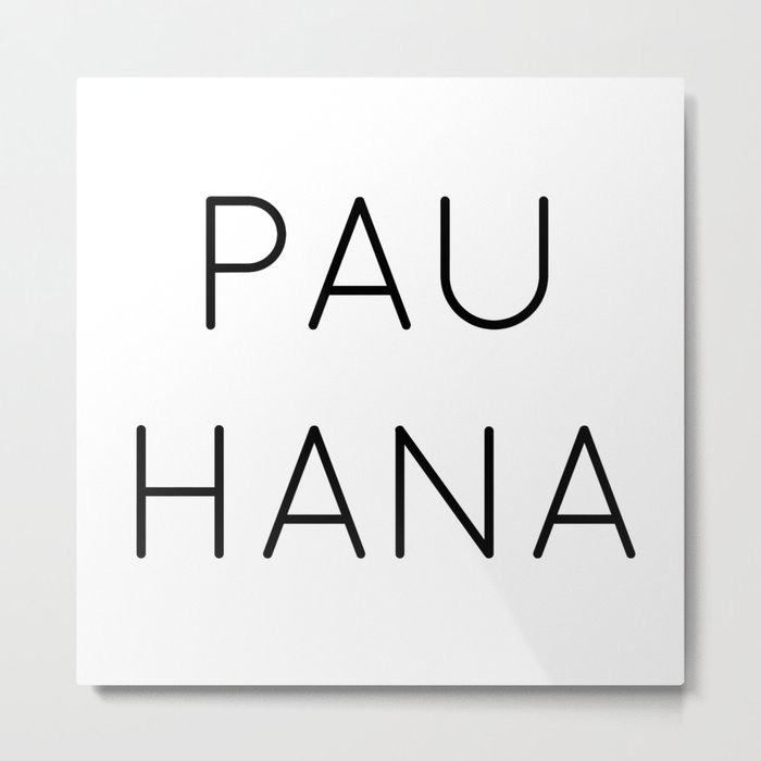 PAU HANA (WHITE) Metal Print