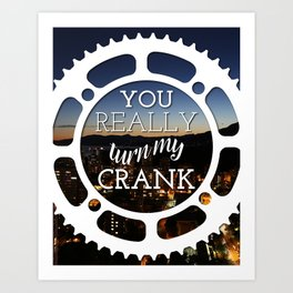 """You really turn my crank"" Art Print"