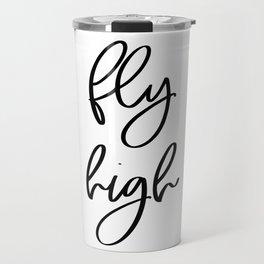 Fly High   Motivational Inspirational Typography Travel Mug