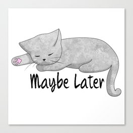 Maybe Later Canvas Print
