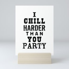 I Chill Harder Than You Party black and white monochrome typography poster design home wall decor Mini Art Print