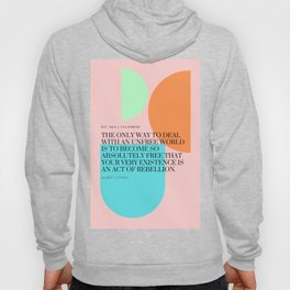 Albert Camus Quote : Become so absolutely free that your very existence is an act of rebellion. Hoody