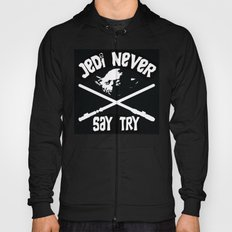 Jedi Never Say Try Hoody