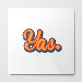 Yas. Metal Print