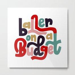 Baller On A Budget Metal Print