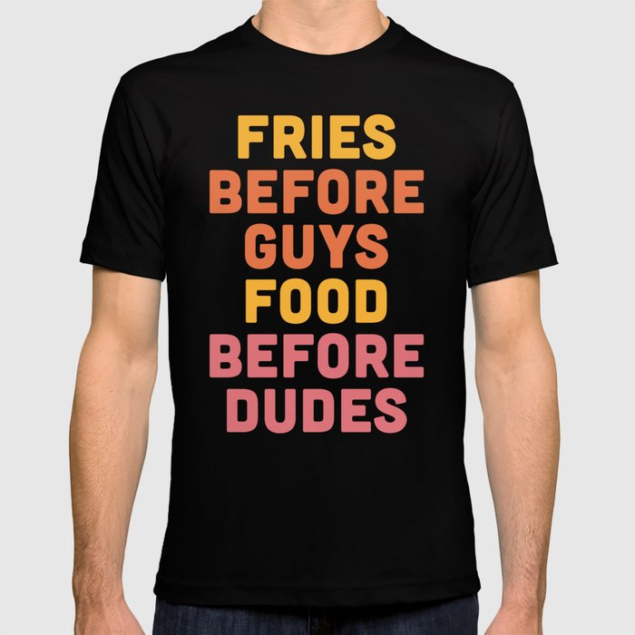522fbcaafc488d Fries Before Guys Funny Quote T-shirt by envyart