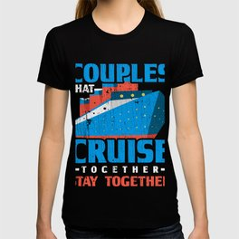 Couples That Cruise Together Stay Together T-Shirt T-shirt