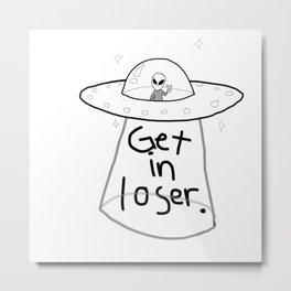 Get In Loser Metal Print