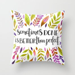 Sometimes Done Is Better Than Perfect Throw Pillow
