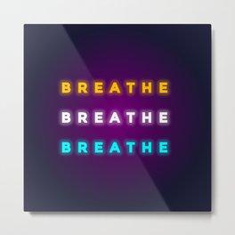 BREATHE BREATHE BREATHE Metal Print