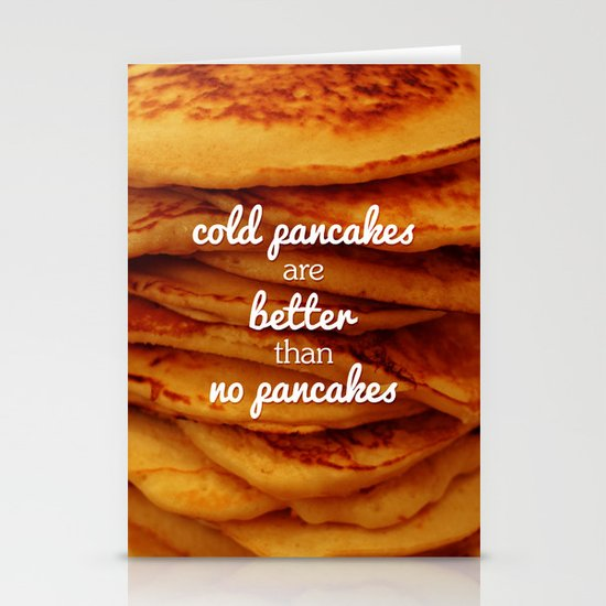 Cold pancakes are better than no pancakes Stationery Cards