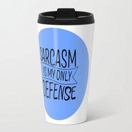 SARCASM IS MY ONLY DEFENSE Travel Mug