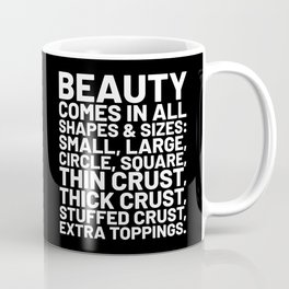 Beauty Comes in All Shapes and Sizes Pizza (Black & White) Coffee Mug