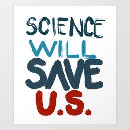 Science will save U.S. Art Print
