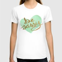 sassy T-shirts featuring Be Sassy by NoelleGobbi