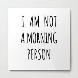 I am not a morning person Metal Print