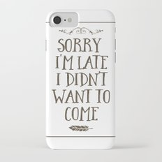 Sorry I'm Late I Didn't Want to Come iPhone 7 Slim Case