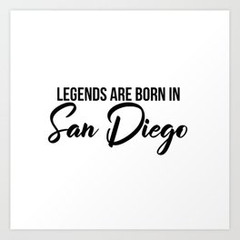 Legends are born in San Diego Art Print