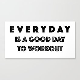 Everyday Is A Good Day to Workout Canvas Print
