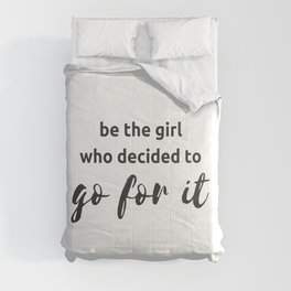 BE THE GIRL WHO DECIDED TO GO FOR IT Comforters