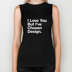 I Love You But I've Chosen Design Biker Tank
