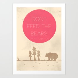 DON'T FEED THE BEARS Art Print