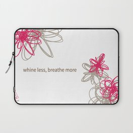 """Dynamic flowers """"whine less, breathe more"""" print Laptop Sleeve"""