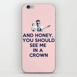 And Honey You Should See Me In A Crown. iPhone Skin