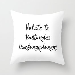 nolite te bastardes carborundorum Throw Pillow