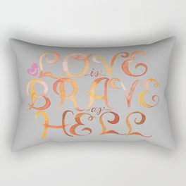 Love is Brave as Hell Rectangular Pillow