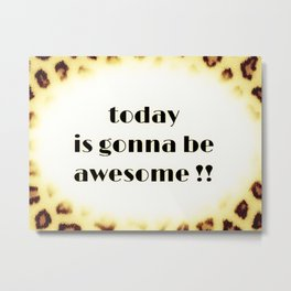 Today is gonna be awesome tiger print Metal Print