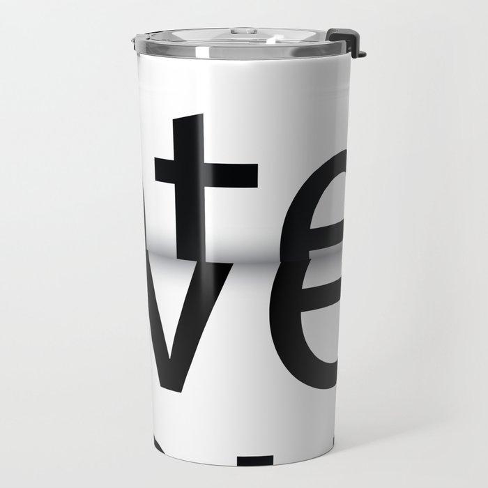 I hate you. I love you. Travel Mug