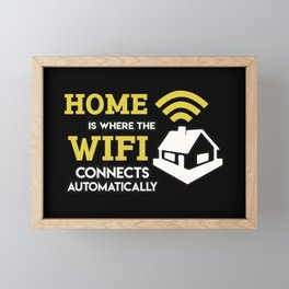 Geek: Home Is Where The Wifi Connects Automatically T-Shirt Framed Mini Art Print