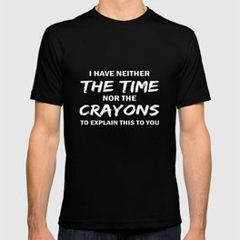 I have neither the time nor the crayons to explain this to you daughter t-shirts T-shirt